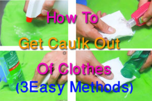 How To Get Caulk Out Of Clothes | 3 Easy Methods