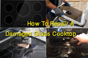 How To Repair A Damaged Glass Cooktop (8 Easy Steps)