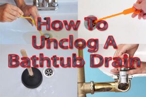 How To Unclog A Bathtub Drain Using 2 Effective Methods