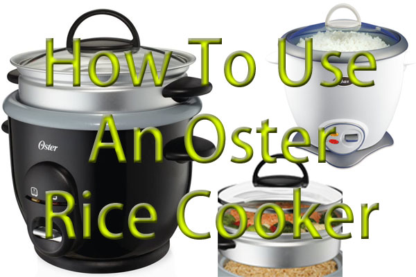 How To Use An Oster Rice Cooker- Cooking Rice To Steaming Vegetables