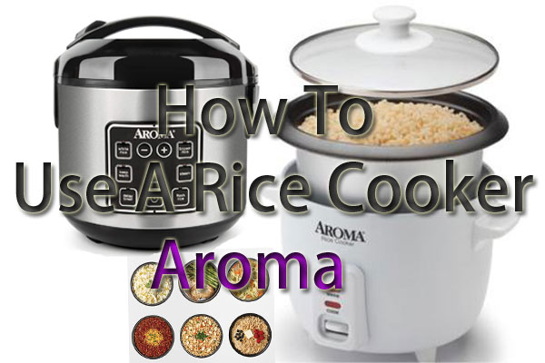 How To Use A Rice Cooker Aroma