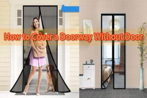 How to Cover a Doorway Without Door